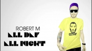 Robert M - All Day All Night