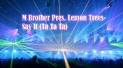 M Brother Pres. Lemon Trees - Say It (Ta Ta Ta)