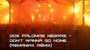 Dos Palomas Negras - Don't Wanna Go Home (Remaniax Remix)