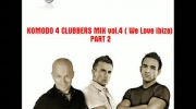 KOMODO 4 CLUBBERS MIX vol.4 ( We Love ibiza) PART#2